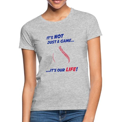 Baseball is our life - Women's T-Shirt