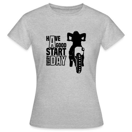 Have a good Start MX (HQ) - Frauen T-Shirt