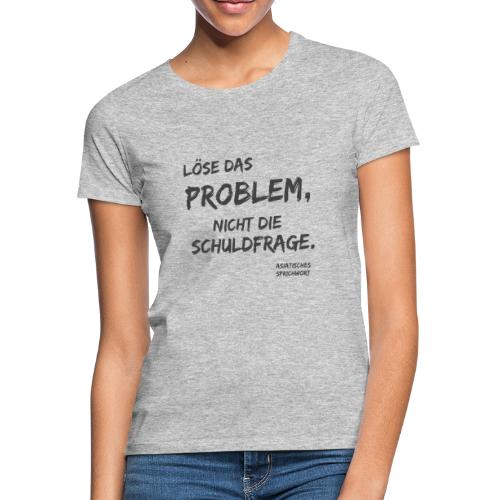 löse das problem - Frauen T-Shirt