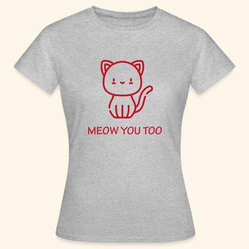 Meow You Too - Naisten t-paita