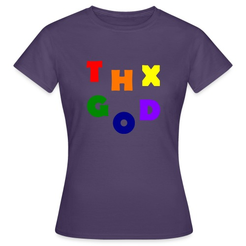 THX GOD - Frauen T-Shirt