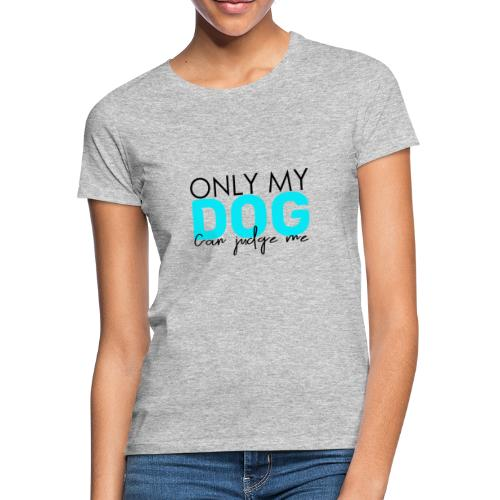 Only dog can judge me - T-shirt Femme