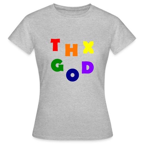THX GOD - Frauen T-Shirt