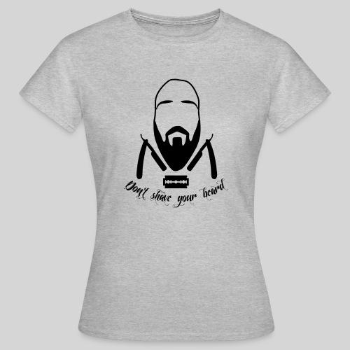 Don't shave your beard - Naisten t-paita