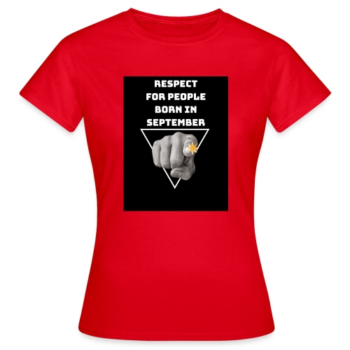 RESPECT FOR PEOPLE BORN IN SEPTEMBER - T-shirt Femme