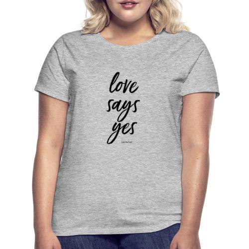 Love says yes diagonal schwarz - Frauen T-Shirt
