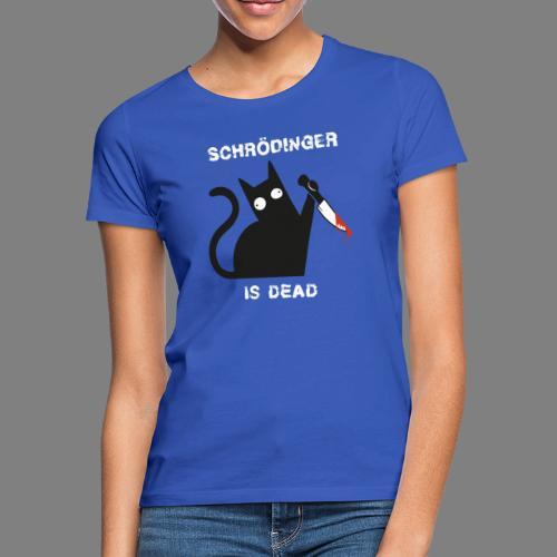 Schrödinger is dead - Frauen T-Shirt