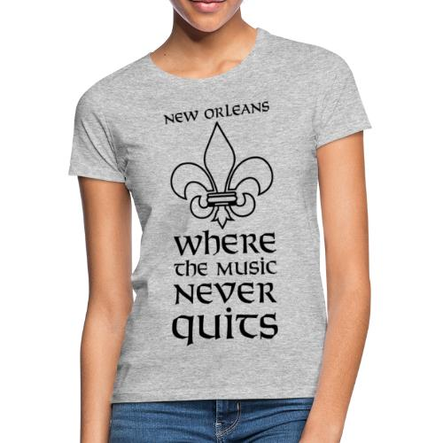 New Orleans - Where the Music never Quits - Frauen T-Shirt