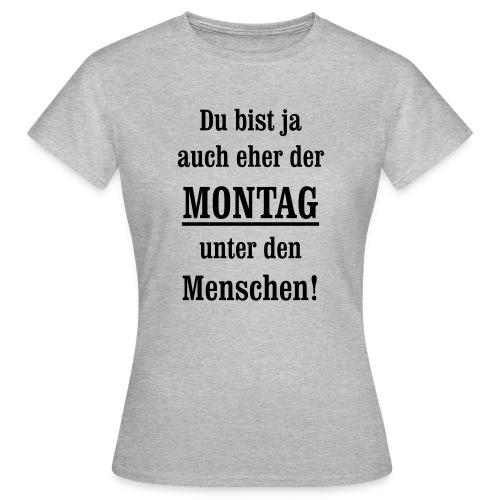 Montag antriebslos kein Wochenende mehr null Bock - Frauen T-Shirt