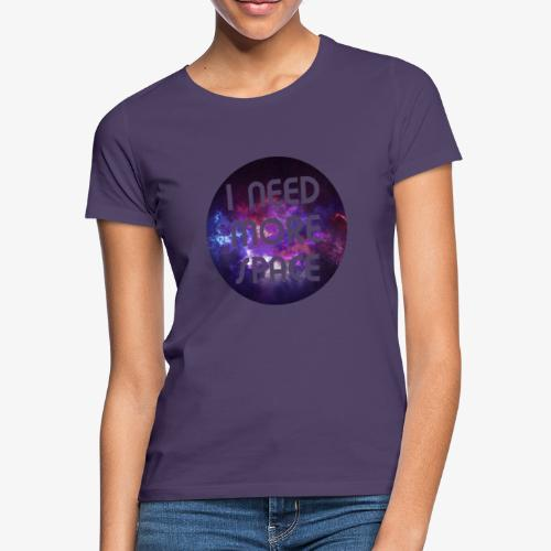 I need more Space - Frauen T-Shirt