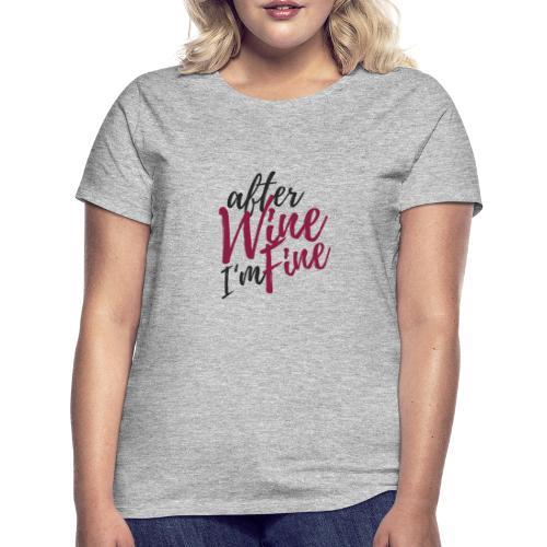 After Wine I'm Fine - Frauen T-Shirt