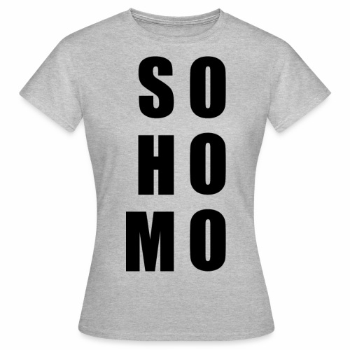 so homo - Women's T-Shirt