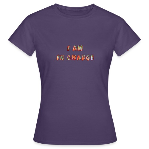 I am in Charge - Women's T-Shirt