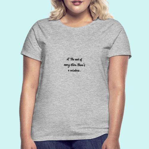 At The End Of Every Storm There's A Rainbow - Women's T-Shirt