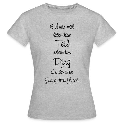 Teil Ding Zeug zertreut wirr reden - Null Ordnung - Frauen T-Shirt