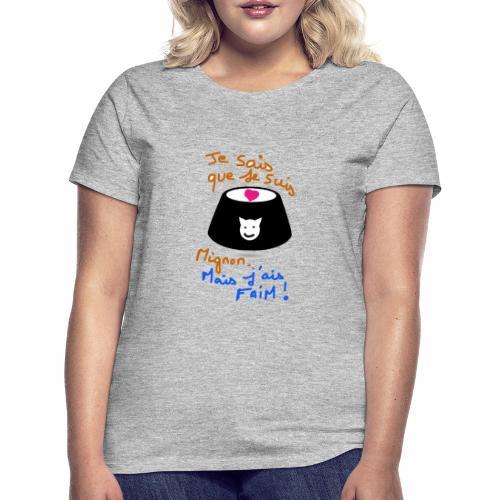 Je sais que je suis mignon, mais j'ai faim ! - T-shirt Femme
