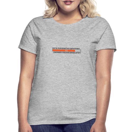 kritik zur kenntnis genommen ignoriervorgang ei - Frauen T-Shirt