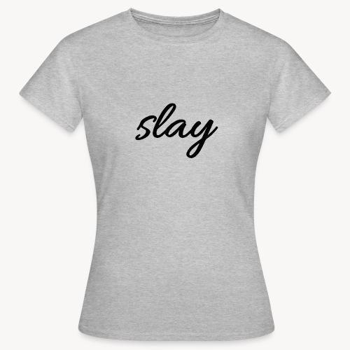 SLAY - Naisten t-paita