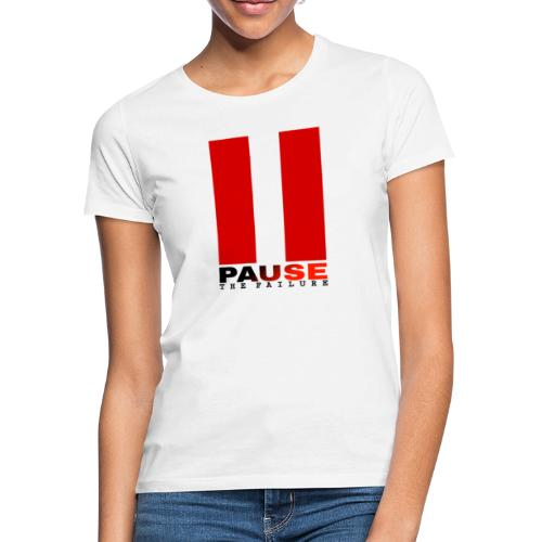 PAUSE THE FAILURE - T-shirt Femme