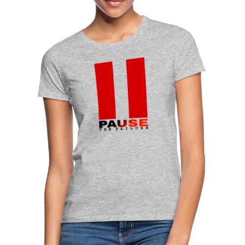 PAUSE THE FAILURE - T-shirt Femme