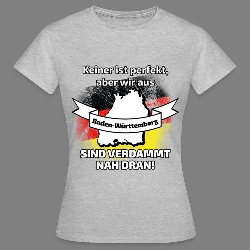 Perfekt Baden-Württemberg - Frauen T-Shirt