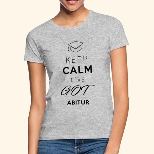 Keep Calm I´ve Got Abitur - Frauen T-Shirt