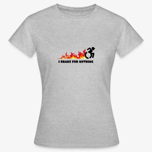 > Ik zal met mijn rolstoel nergens voor remmen - Vrouwen T-shirt