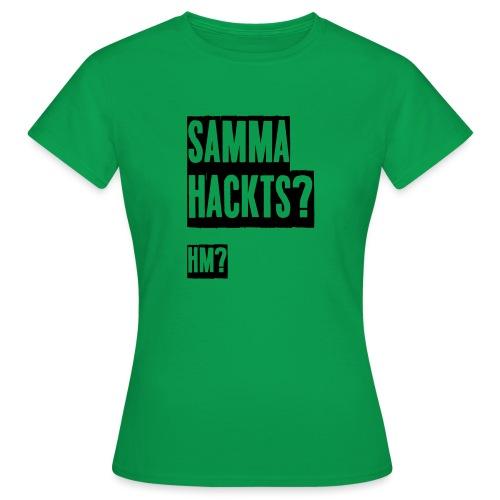 Samma Hackts (Spruch) - Frauen T-Shirt