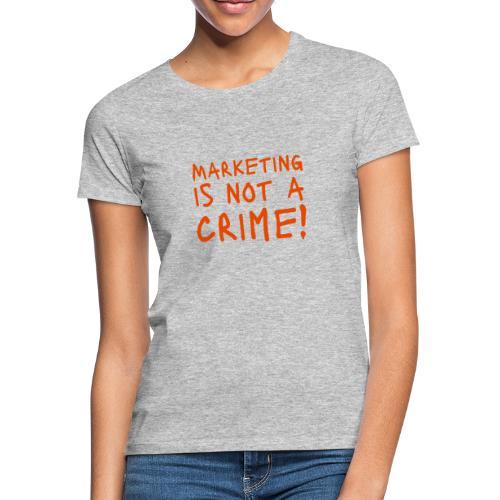 Marketing is not a crime! - Frauen T-Shirt