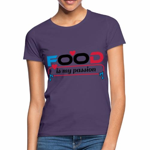 Food is my passion - Frauen T-Shirt