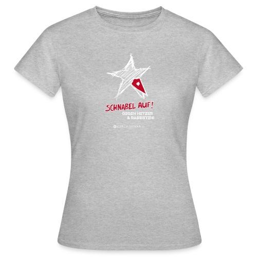 Schnabel auf gegen Hetzer und Rassisten - Frauen T-Shirt