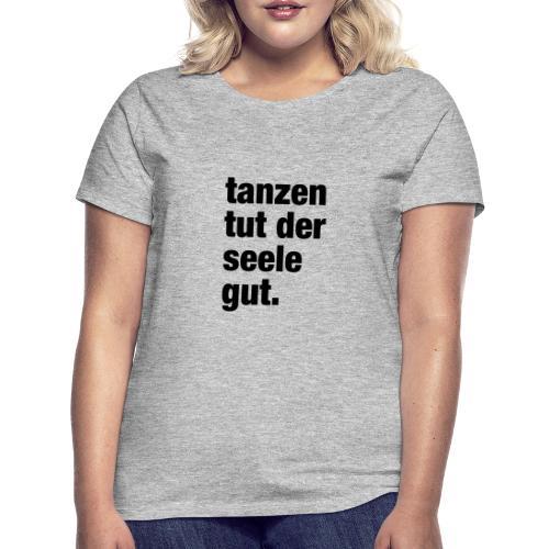 tanzen tut der seele gut. / Rave T-Shirt Design / - Frauen T-Shirt