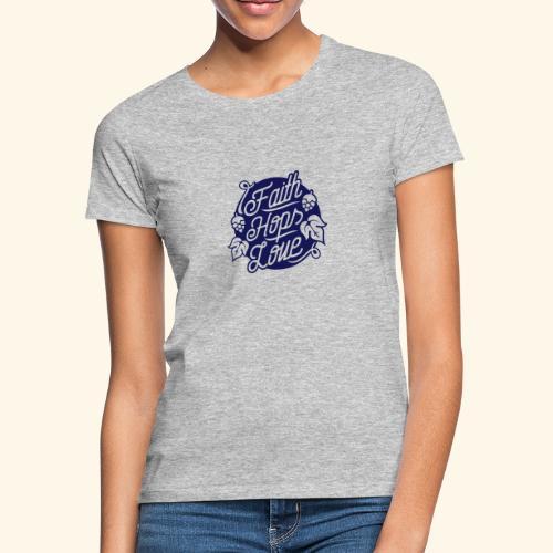 Faith, Hops, Love - Frauen T-Shirt