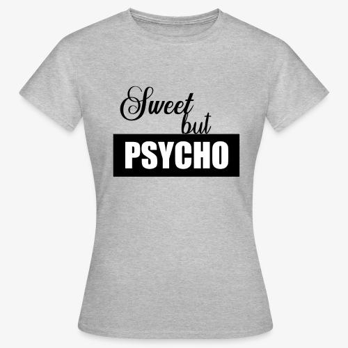 Sweet but Psycho - Frauen T-Shirt