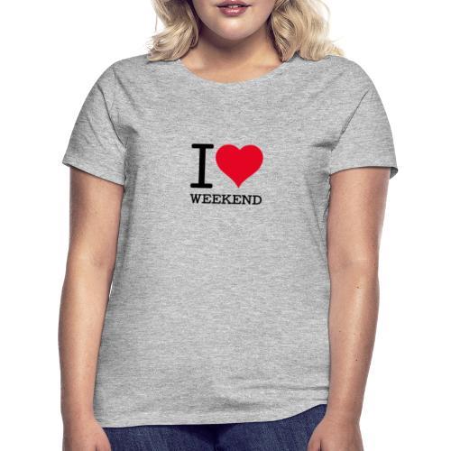 I love Weekend - Naisten t-paita