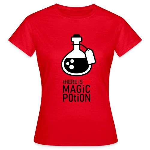 there is no magic potion - Vrouwen T-shirt