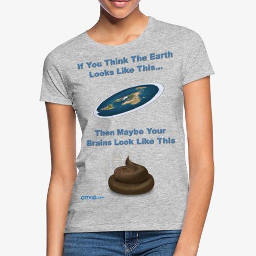 Flat Earth Brains - Women's T-Shirt
