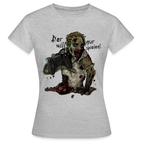 Der will nur spielen - Frauen T-Shirt