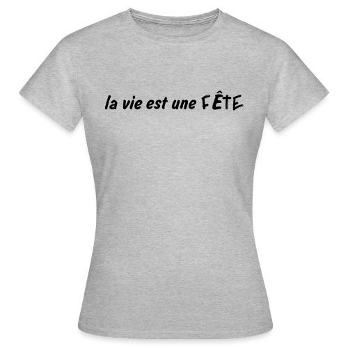 La vie est une fête2 - T-shirt Femme