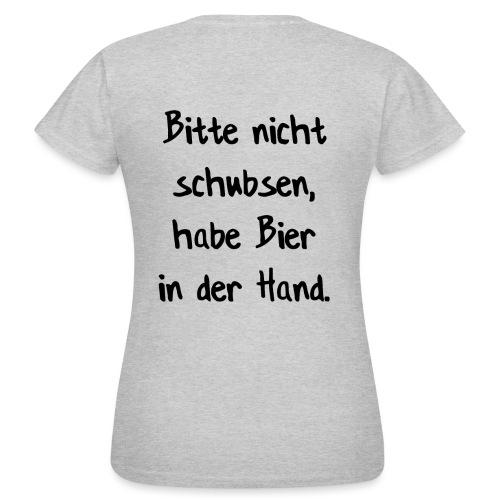 bitte nicht schubsen, habe Bier in der Hand - Frauen T-Shirt
