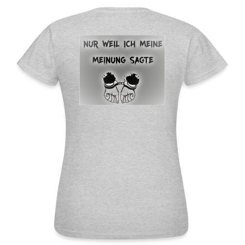 NUR WEIL ICH MEINE MEINUNG SAGTE - Frauen T-Shirt