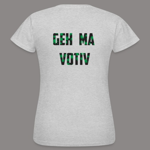 Geh ma Votiv - Frauen T-Shirt