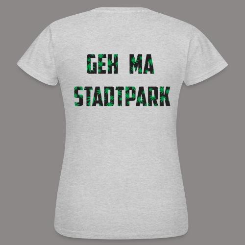 Geh ma Stadtpark - Frauen T-Shirt