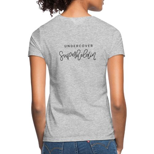 undercover Superheldin - Frauen T-Shirt