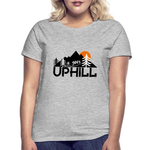 it goes uphill Mountain Outdoor Trekking Wandern - Frauen T-Shirt