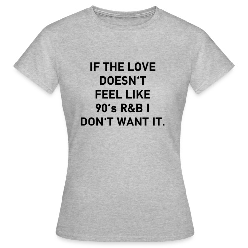 love like 90's RnB - Frauen T-Shirt