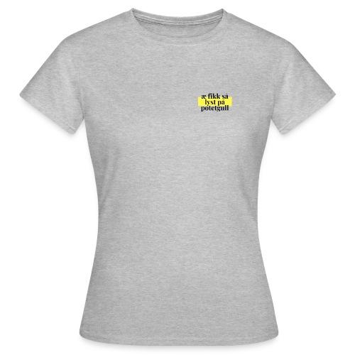 fikk sa lyst pa potetgull - T-skjorte for kvinner