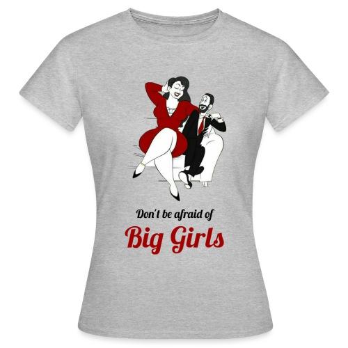 'DO NOT BE AFRAID OR BIG GIRLS' ' - Women's T-Shirt