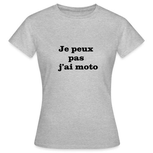 Je peux pas j'ai moto - T-shirt Femme