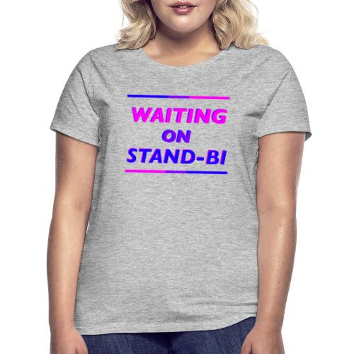 Waiting On Stand-BI - Women's T-Shirt